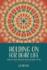 Holding On For Dear Life: What My Fatal Diagnosis Taught Me About Living Cover Image