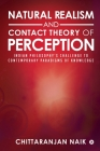 Natural Realism and Contact Theory of Perception: Indian Philosophy's Challenge to Contemporary Paradigms of Knowledge Cover Image
