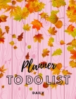 Daily Planner to Do List: Daily Planner, Checklist, Daily Desk Pad, Organiser: Daily Planner, Checklist, Daily Desk Pad, Organiser: Daily Planne Cover Image
