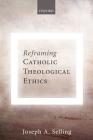 Reframing Catholic Theological Ethics Cover Image