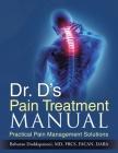 Dr. D's Pain Treatment Manual: Practical Pain Management Solutions Cover Image