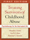 Treating Survivors of Childhood Abuse, First Edition: Psychotherapy for the Interrupted Life Cover Image