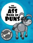 The Smart Ass Book of Puns: Guaranteed to hit your punny bone! Cover Image