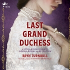 The Last Grand Duchess: A Novel of Olga Romanov, Imperial Russia, and Revolution Cover Image