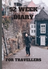 52 Week Diary for Travellers: Guy with Ruck Sack on His Back Book for Goal Setting and Planning for Future Success Give as Gift to a Loved One or Wo Cover Image