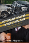 Preparing and Prevailing in Your Accident Claim: Taking You from Your Crash to Courtroom Success Cover Image