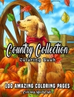 Country Collection Coloring Book: An Adult Coloring Book Featuring 100 Amazing Coloring Pages Including Beautiful Country Landscapes, Charming Country Cover Image