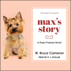 Max's Story: A Dog's Purpose Novel (Dog's Purpose Puppy Tales) Cover Image