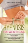Hypnosis for Weight Loss: The Meditation and Hypnotherapy Guide for Better Life. Relaxation to Lose Weight Fast, Burn Fat and Stop Emotional Eat Cover Image