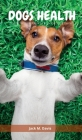 Dogs Health: The Perfect Handbook for Imperfect Dog Owners Cover Image
