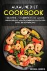 Alkaline Diet Cookbook: MEGA BUNDLE - 4 Manuscripts in 1 - 160+ Alkaline - friendly recipes including casseroles, stew, side dishes, and pasta Cover Image