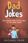 Dad Jokes: The ultimate book of Dad jokes for the whole family Cover Image