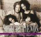 Sisterfriends: Portraits of Sisterly Love Cover Image