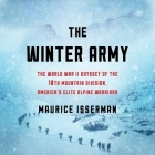The Winter Army: The World War II Odyssey of the 10th Mountain Division, America's Elite Alpine Warriors Cover Image