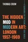 The Hidden Mod in Modern Art: London, 1957-1969 Cover Image