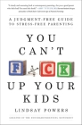 You Can't F*ck Up Your Kids: A Judgment-Free Guide to Stress-Free Parenting Cover Image