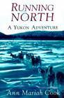 Running North: A Yukon Adventure Cover Image