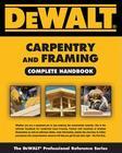 Dewalt Carpentry and Framing Complete Handbook (Dewalt Professional Reference) Cover Image