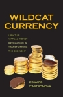 Wildcat Currency: How the Virtual Money Revolution Is Transforming the Economy Cover Image