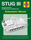 STUG III Sturmgeschutz III Ausfuhrung A to G (SdKfz 142) Enthusiasts' Manual: An insight into the development, manufacture and operation of the Second World War German mobile assault gun and tank destroyer Cover Image