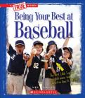 Being Your Best at Baseball (A True Book: Sports and Entertainment) Cover Image