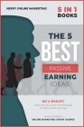 The 5 Best Passive Earning Ideas [5 in 1]: On a Budget Ideas with Tips, Tricks and Strategies to Scale-Up Your Earnings Cover Image