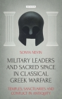 Military Leaders and Sacred Space in Classical Greek Warfare: Temples, Sanctuaries and Conflict in Antiquity Cover Image