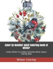 Color By Number Adult Coloring Book of Winter: Festive Winter Fun Holiday Christmas Winter Season Coloring Book Cover Image