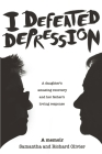 I Defeated Depression: A Memoir: A Daughter's Amazing Recovery And Her Father's Loving Response Cover Image