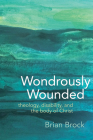 Wondrously Wounded: Theology, Disability, and the Body of Christ (Studies in Religion) Cover Image
