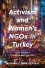 Activism and Women's Ngos in Turkey: Civil Society, Feminism and Politics (Library of Modern Turkey) Cover Image