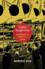 Public Properties: Museums in Imperial Japan (Asia-Pacific: Culture) Cover Image