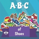 ABC of Shoes: A Rhyming Children's Picture Book Cover Image