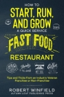 How to Start, Run, and Grow a Quick Service Fast Food Restaurant: Tips and Tricks from an Industry Veteran - Franchise or Non-Franchise Cover Image