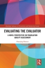 Evaluating the Evaluator: A Novel Perspective on Translation Quality Assessment (Routledge Advances in Translation and Interpreting Studies) Cover Image