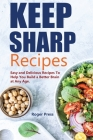 Keep Sharp Recipes: Easy and Delicious Recipes to Help You Build A Better Brain at any Age Brain Healthy Cookbook Cover Image