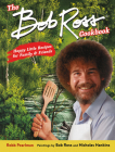 The Bob Ross Cookbook: Happy Little Recipes for Family and Friends Cover Image