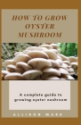 How to Grow Oyster Mushroom: A complete guide to growing oyster mushroom Cover Image