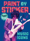 Paint by Sticker: Music Icons: Re-create 12 Classic Photographs One Sticker at a Time! Cover Image