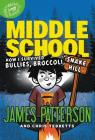 Middle School: How I Survived Bullies, Broccoli, and Snake Hill Cover Image
