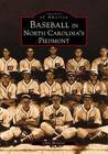 Baseball in North Carolina's Piedmont (Images of America (Arcadia Publishing)) Cover Image