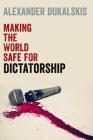 Making the World Safe for Dictatorship Cover Image