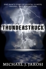 Thunderstruck: One man's story of mental illness, trauma, and redemption. Cover Image