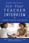 Ace Your Teacher Interview: 158 Fantastic Answers to Tough Questions Cover Image
