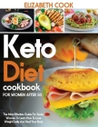 Keto Diet Cookbook for Women After 50: The Most Effective Guide For Senior Women To Learn How To Lose Weight Easily And Heal Your Body Cover Image