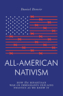 All-American Nativism: How the Bipartisan War on Immigrants Explains Politics as We Know It (Jacobin) Cover Image