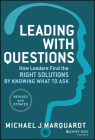 Leading with Questions: How Leaders Find the Right Solutions by Knowing What to Ask Cover Image