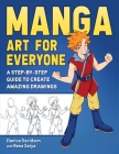 Manga Art for Everyone: A Step-by-Step Guide to Create Amazing Drawings Cover Image