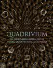Quadrivium: The Four Classical Liberal Arts of Number, Geometry, Music, & Cosmology (Wooden Books) Cover Image