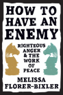 How to Have an Enemy: Righteous Anger and the Work of Peace Cover Image